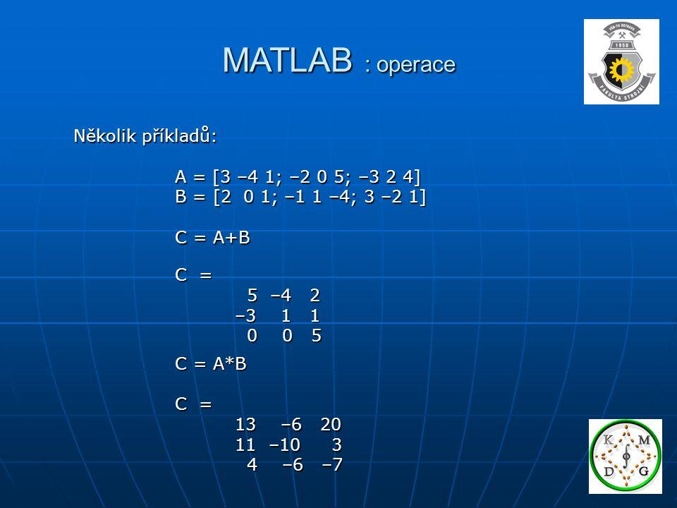 MATLAB : operace Několik příkladů: A = [3 –4 1; –2 0 5; –3 2 4]